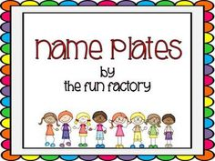 Free  These editable name plates will add a bright colorful element to your students' desks. Simply open the file and highlight the xxx on the handwriting lines and type your student's name. There are four girls and four boys from Graphics From the Pond.