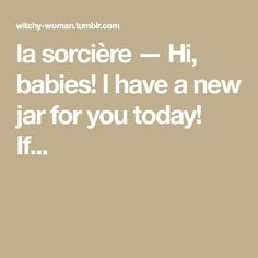 la sorcière — Hi, babies! I have a new jar for you today! If...