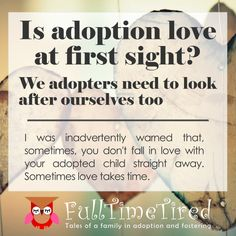 I was inadvertently warned that, sometimes, you don't fall in love with your adopted child straight away. Sometimes love takes time. Dont Fall In Love, Falling In Love, Love Takes Time, Adopting A Child, Love At First Sight, The Fosters, Tired, Tuesday, Adoption