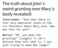 Martin on the noises he made when Mary died xD