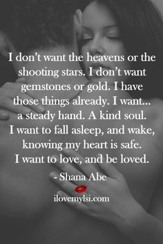 I want YOU, heaven, and shooting stars.. But you are heaven on earth, my stars, my moon, so i have it all.. I love you baby..