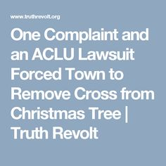 One Complaint and an ACLU Lawsuit Forced Town to Remove Cross from Christmas Tree | Truth Revolt