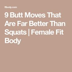 9 Butt Moves That Are Far Better Than Squats | Female Fit Body
