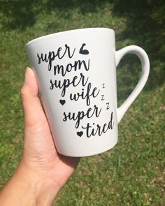 Super mom, Super wife, Super tired Mug by LeBrownCreations on Etsy https://www.etsy.com/listing/315202506/super-mom-super-wife-super-tired-mug