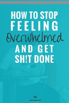 Stop feeling overwhelmed and get shit done! Learn about the strategies to stop feeling this way and move forward. Click through to read more.