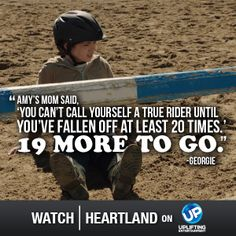 Watch Heartland on UP! Me: Wellll I don't like to brag but I have fallen a LOT more than that. Jk... Ok true but it does make u a true cowgirl!