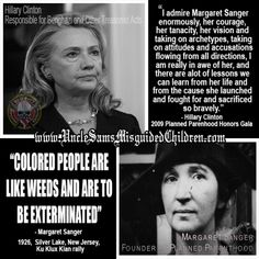 Two of Hillary's biggest heroes, according to her... Saul Alinsky, and Margaret Sanger. She slips occasionally and tells the truth.