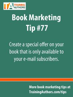 {Book Marketing Tip #77} - Create a special offer on your book that's only available to your e-mail subscribers. #marketbyemail