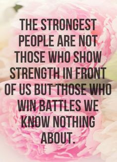 The strongest people are not those who show strength in front of us but those who win battles we know nothing about. Quotable Quotes, Wisdom Quotes, Me Quotes, Happy Quotes, Inspirational Quotes About Success, Meaningful Quotes, Inspirational Thoughts, Motivational Quotes, Business Inspiration