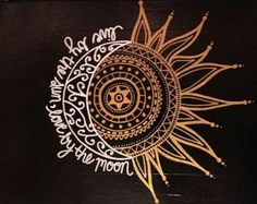 Live by the sun, love by the moon.