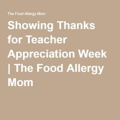 Showing Thanks for Teacher Appreciation Week | The Food Allergy Mom