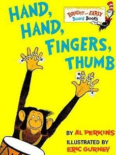 """Hand, Hand, Fingers, Thumb""  by Al Perkins - Age 2 and up - Board Book - A madcap band of dancing, prancing monkeys explain hands, fingers, and thumbs to beginning readers."