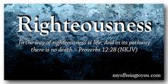 In the way of righteousness is life, And in its pathway there is no death. – Proverbs 12:28 (NKJV)