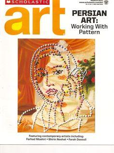 Scholastic Art, March 2011 Vol 41 No 5 Persian Art Working With Pattern featuring contemporary Artists including: Farhad Moshiri, Shirin Neshat, Farah Ossouli