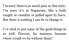 """I've tried to put some of the good things in as well....""  Handmaid's Tale, Margaret Atwood."