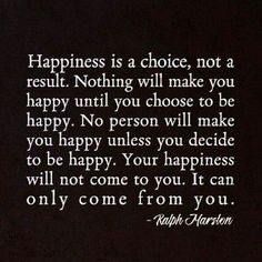 Absolutely...only YOU can make you happy—nothing or no one else can do that.