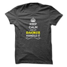Nice T-shirts [Best TShirts] Keep Calm and Let DACRUZ Handle it . (Bazaar)  Design Description: Hey, if you are DACRUZ, then this shirt is for you. Let others just keep calm while you are handling it. It can be a great gift too.  If you don't utterly love this Tsh... -  - http://tshirt-bazaar.com/whats-hot/best-tshirts-keep-calm-and-let-dacruz-handle-it-bazaar.html