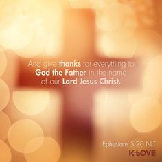 Encouraging Word: And give thanks for everything to God the Father in the name of our Lord Jesus Christ. Religious Quotes, Spiritual Quotes, K Love Radio, Ephesians 5, Psalms, Verses About Love, Inspirational Verses, Joy Of The Lord, Thankful And Blessed