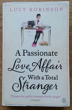 """I love the font of """"stranger"""". A Passionate Love Affair With A Total Stranger by Lucy Robinson"""