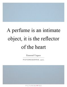 A perfume is an intimate object, it is the reflector of the heart - Emanuel Ungaro Perfume Quotes, Life Words, Perfume Oils, Fashion Quotes, Word Porn, Girl Quotes, Picture Quotes, Inspire Me, Cool Words