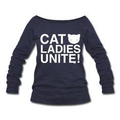 Cat Ladies Unite!  Womens Wideneck Sweatshirt