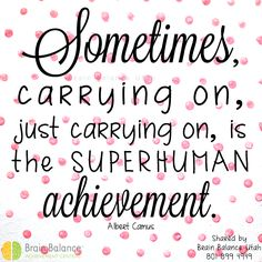 """Sometimes, carrying on, just carrying on, is the #superhuman #achievement."" Albert Camus #keepgoing #dontgiveup #youcandoit #hardwork #carryon #achievements #goals #success #successful #succeeding #successquote #motivation #motivational #StGeorge #SouthJordan #PleasantGrove #Bountiful #Utah #UT #addressthecause #brainbalance #afterschoolprogram"