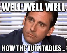 One of my favorite things to say. Micheal Scott. You never fail to amuse me.