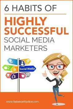 6 Habits of Highly Successful Social Media Marketers. Social media marketing, business strategy and ideas