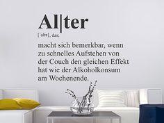 Kluge Definition: Alter macht sich bemerkbar, wenn zu schnelles Aufstehen von der Couch den gleichen Effekt hat wie der Alkoholkonsum am Wochenende...  den Spruch gibt es auch als Wandtattoo für Wohnzimmer und Co.
