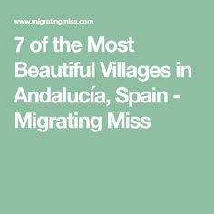 7 of the Most Beautiful Villages in Andalucía, Spain - Migrating Miss