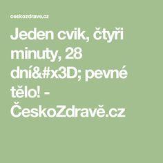 Jeden cvik, čtyři minuty, 28 dní= pevné tělo! - ČeskoZdravě.cz
