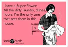 not-so-Funny Ecard- unfortunately, this is the case in my house.