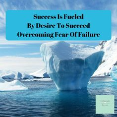 Success Is Fueled By Desire To Succeed Overcoming Fear Of Failure