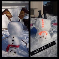 Nailed it   (picture edit made by me and snowman to the right made by a very talented person and the left- me and my friend Sydney)