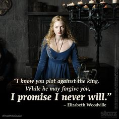 Queen Elizabeth is unforgiving, and rightly so. #TheWhiteQueen