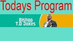 The Potter's House 2016 Td Jakes Sermons, Todays Program