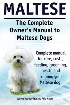 The Maltese Dogs Complete Owners Manual has the answers you want when researching this toy-sized purebred, bundle of fur with the completely white coat. Find out whether or not this...