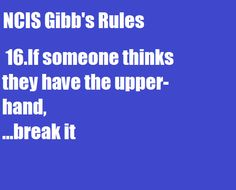Gibbs' Rules #16 Favorite rule other than # 9 Never go anywhere without a knife.