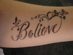 Believe Tattoo design--I don't usually go for these but this is pretty