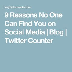 9 Reasons No One Can Find You on Social Media | Blog | Twitter Counter