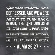 Alma 26:27 Now when our hearts were #depressed, and…