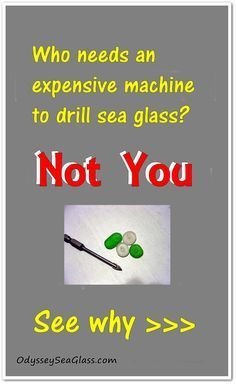 ~ craft project submitted by Toshi Kanno    I wonder how many people bought those expensive drilling machines to make holes on the sea glasses.   I was ready to get one, too.  But the one I wanted...  Read more: http://www.odysseyseaglass.com/who-needs-an-expensive-machine-for-drilling-holes-in-sea-glass.html