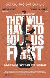 They Will Have to Kill Us First. Documentary about Mali's revered musicians in exile. Directed by Johanna Schwartz. 2016