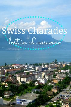 Travel Chicks Adventures: Swiss Charades - Lost in Lausanne - how to communicate when you don't know the language.