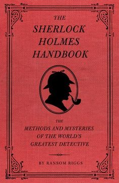 The Hardcover of the The Sherlock Holmes Handbook: The Methods and Mysteries of the World's Greatest Detective by Ransom Riggs, Eugene Smith Sherlock Holmes Book, Sherlock Bbc, Jim Moriarty, Sherlock Quotes, Watson Sherlock, Holmes Movie, Sherlock Tattoo, Sherlock Poster, Sherlock Holmes Benedict