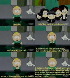 This deep line didn't come from some great philosopher. It came from Butters. South Park, of all things. And I love this line.