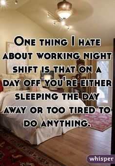 One thing I hate about working night shift is that on a day off you'