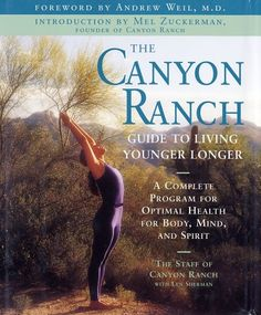 The Canyon Ranch Guide to Living Younger Longer