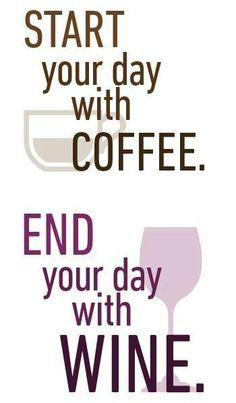 Goede raad..begin de dag met koffie en eindig de dag met wijn.