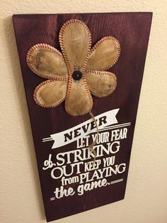 Baseball Sign Never Let Your Fear of Striking Out Keep You Playing The Game Baseball/Softball Sign Decor Inspirational Quote Baseball Flower - pinned by pin4etsy.com